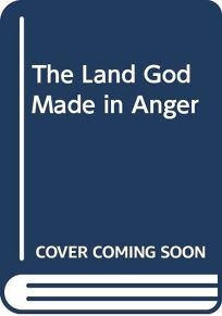 The Land God Made in Anger
