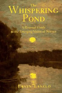 The Whispering Pond: A Personal Guide to the Emerging Vision of Science