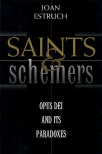 Saints and Schemers: Opus Dei and Its Paradoxes