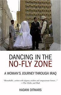Dancing in the No-Fly Zone: A Womans Journey Through Iraq