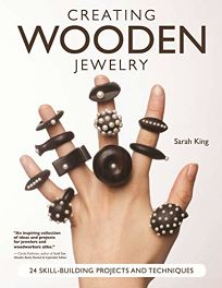 Creating Wooden Jewelry: 24 Skill-Building Projects and Techniques