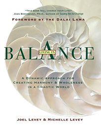 Living in Balance: A Dynamic Approach for Creating Harmony and Wholeness in a Fragmented World