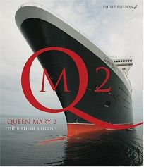 Queen Mary 2: The Birth of a Legend