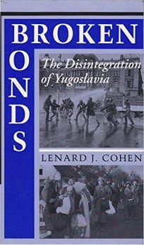 Broken Bonds: Yugoslavias Disintegration and Balkan Politics
