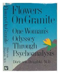 Flowers on Granite: One Womans Odyssey Through Psychoanalysis