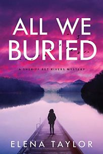 All We Buried: A Sheriff Bet Rivers Mystery