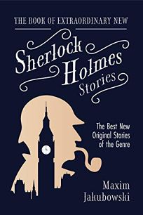 Mystery/Thriller Book Review: The Book of Extraordinary New Sherlock Holmes Stories: The Best New Original Stories of the Genre by Edited by Maxim Jakubowski. Mango, $18.95 trade paper (284p) ISBN 978-1-64250-432-3