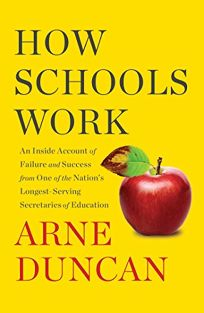 Nonfiction Book Review: How Schools Work: An Inside Account of Failure and Success from One of the Nation's Longest-Serving Secretaries of Education by Arne Duncan. Simon Schuster, $26.99 (256p) ISBN 978-1-5011-7305-9