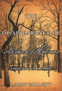 THE DISAPPEARANCE OF SHERLOCK HOLMES: A Mystery Featuring Shadwell Rafferty