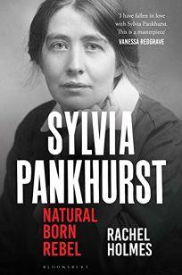 Sylvia Pankhurst: Natural Born Rebel