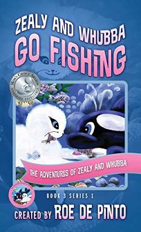 Zealy and Whubba Go Fishing: The Adventures of Zealy and Whubba