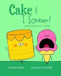 Cake & I Scream!: ...Being Bossy Isnt Sweet