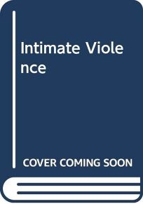 Intimate Violence: The Causes and Consequences of Abuse in the American Family