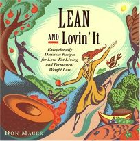 Lean and Lovin It: Exceptionally Delicious Recipes for Low-Fat Living and Permanent Weight Loss