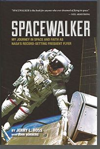 Spacewalker: My Journey in Space and Faith as NASAs Record-Setting Frequent Flyer