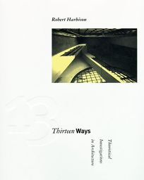 Thirteen Ways: Theoretical Investigations in Architecture