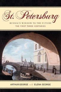 ST. PETERSBURG: Russias Window to the Future. The First Three Centuries