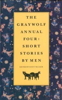 Graywolf Annual Four: Short Stories by Men