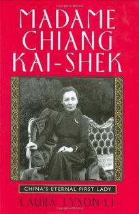 Madame Chiang Kai-Shek: Chinas Eternal First Lady