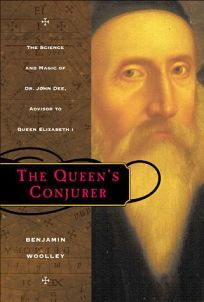 The Queens Conjurer: The Science and Magic of Dr. John Dee