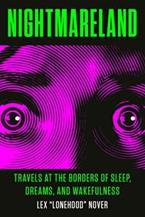 Nightmareland: Travels at the Borders of Sleep