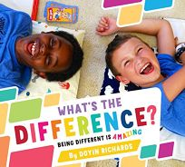 Whats the Difference?: Being Different Is Amazing