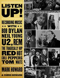 Nonfiction Book Review: Listen Up! Recording Music with Bob Dylan, Neil Young, U2, REM, the Tragically Hip, Red Hot Chili Peppers, Tom Waits by Mark Howard and Chris Howard. ECW, $19.95 trade paper (232p) ISBN 978-1-77041-482-2