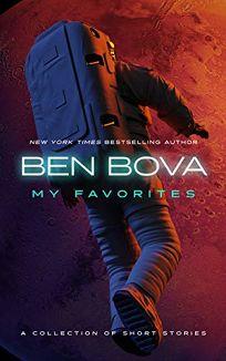 Sci-Fi/Fantasy/Horror Book Review: My Favorites by Ben Bova. Blackstone, $24.99 (326p) ISBN 978-1-094000-92-3