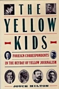 The Yellow Kids: Foreign Correspondents in the Heyday of Yellow Journalism