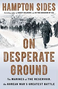 On Desperate Ground: The Marines at the Reservoir