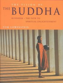 The Vision of the Buddha: Buddhism-The Path to Spiritual Enlightenment