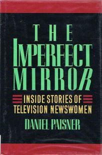 The Imperfect Mirror: Inside Stories of Television Newswomen