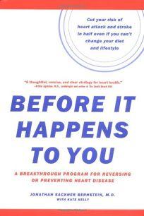 Before It Happens to You: A Breakthrough Program for Reversing or Preventing Heart Disease