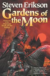 GARDENS OF THE MOON: Volume One of the Malazan Book of the Fallen