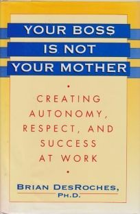 Your Boss is Not Your Mother: Creating Autonomy
