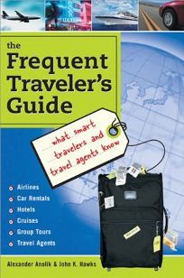 The Frequent Travelers Guide: What Smart Travelers and Travel Agents Know
