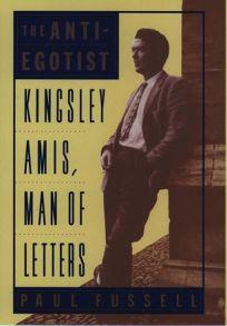 The Anti-Egotist: Kingsley Amis