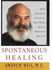 Spontaneous Healing: How to Discover and Enhance: Your Bodys Natural Ability to Maintain and Heal Itself
