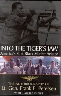 Into the Tigers Jaw: Americas First Black Marine Aviator: The Autobiography of Frank E. Petersen