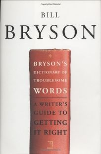 BRYSONS DICTIONARY OF TROUBLESOME WORDS: A Writers Guide to Getting It Right