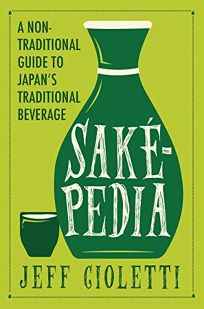 Sakepedia: The Complete Guide to Drinking Sake