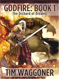 Godfire Book 1: The Orchard of Dreams
