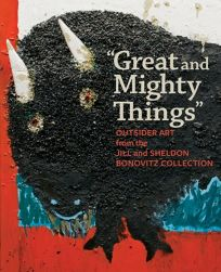 Great and Mighty Things: Outsider Art from the Jill and Sheldon Bonovitz Collection