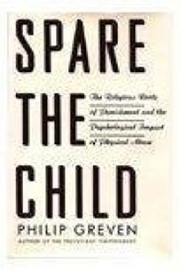 Spare the Child: Religious Roots of Punishment and the Psychological Impact of Physic