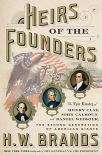 Heirs of the Founders: The Epic Rivalry of Henry Clay