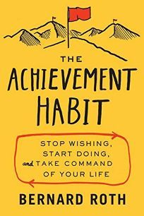 The Achievement Habit: Stop Wishing