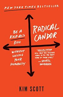 Radical Candor: Be a Kickass Boss Without Losing Your Humanity