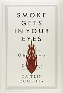 Smoke Gets in Your Eyes and Other Lessons from the Crematory