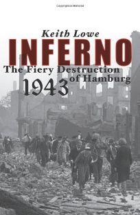 Inferno: The Fiery Destruction of Hamburg