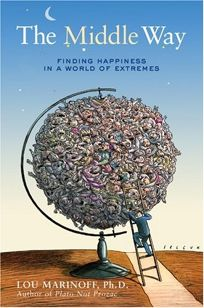 The Middle Way: Finding Happiness in a World of Extremes